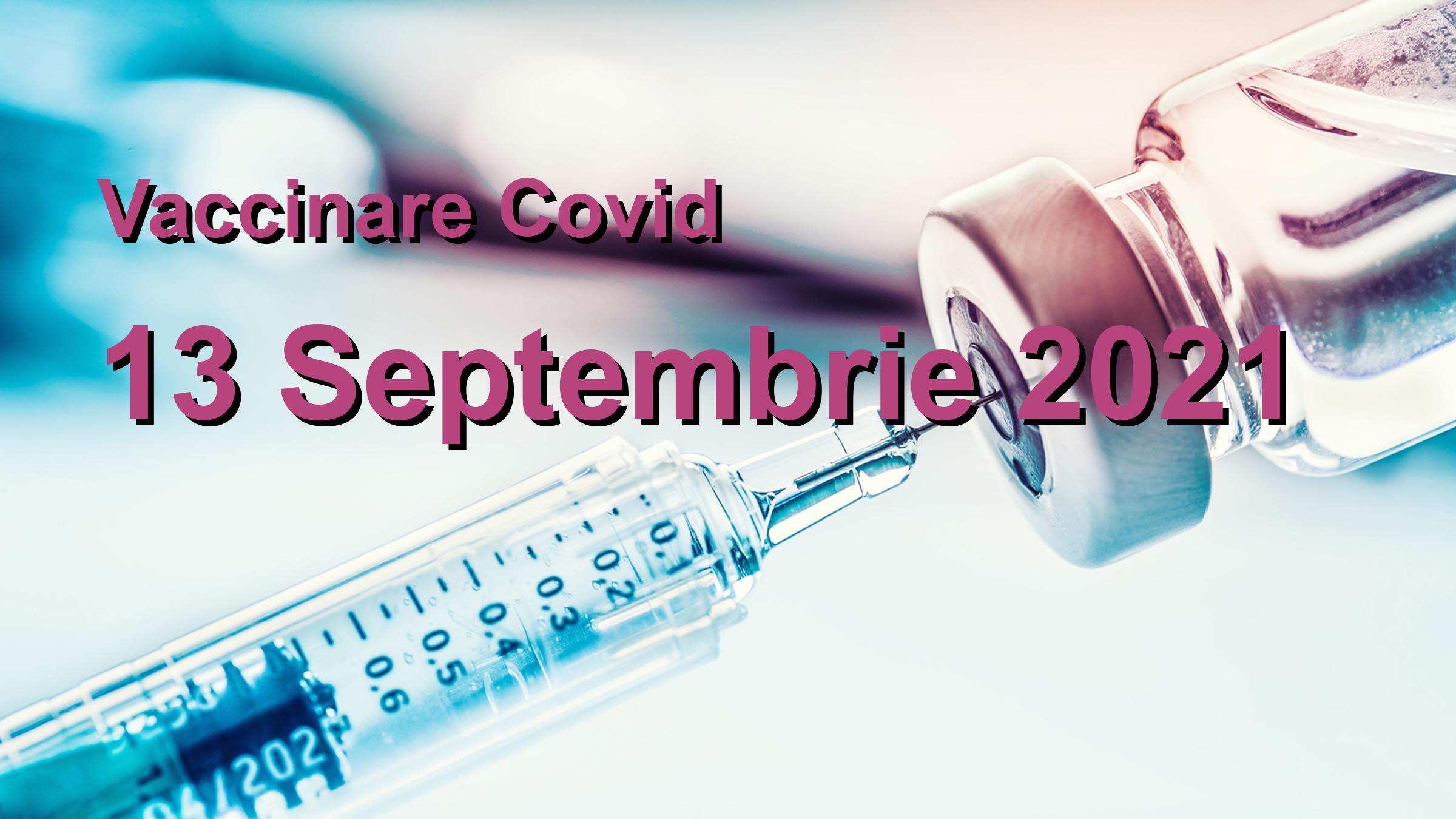 Campanie vaccinare Covid-19 pentru 13 Septembrie 2021: 8040 persoane vaccinate. | Vaccin Covid-19 Romania