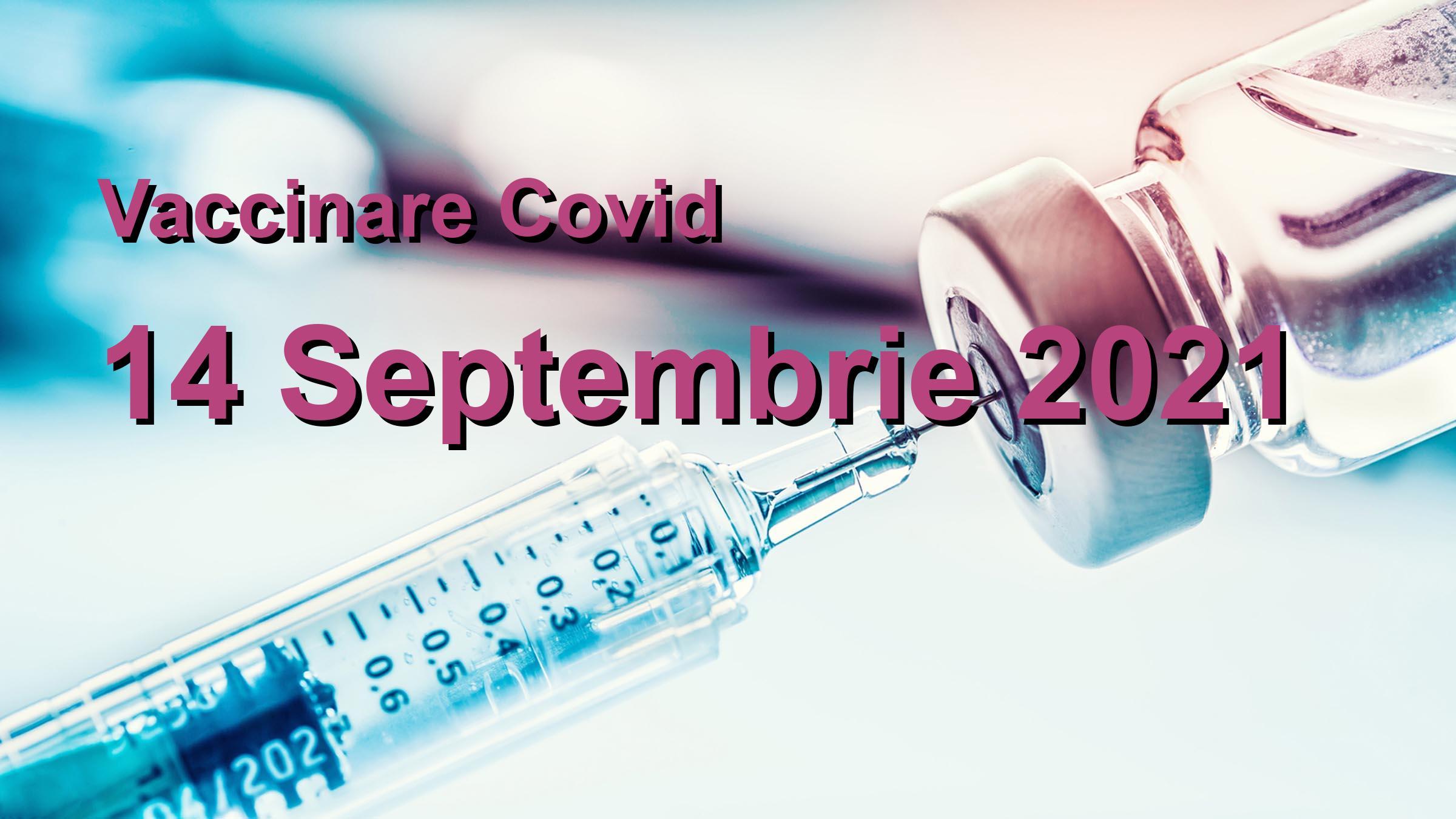 Campanie vaccinare Covid-19 pentru 14 Septembrie 2021: 10053 persoane vaccinate.   Vaccin Covid-19 Romania