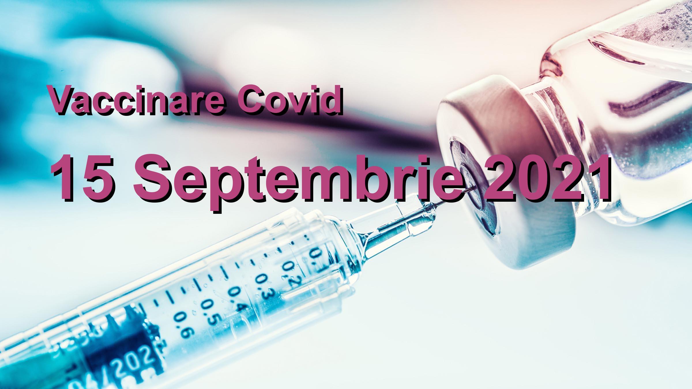 Campanie vaccinare Covid-19 pentru 15 Septembrie 2021: 10503 persoane vaccinate.   Vaccin Covid-19 Romania